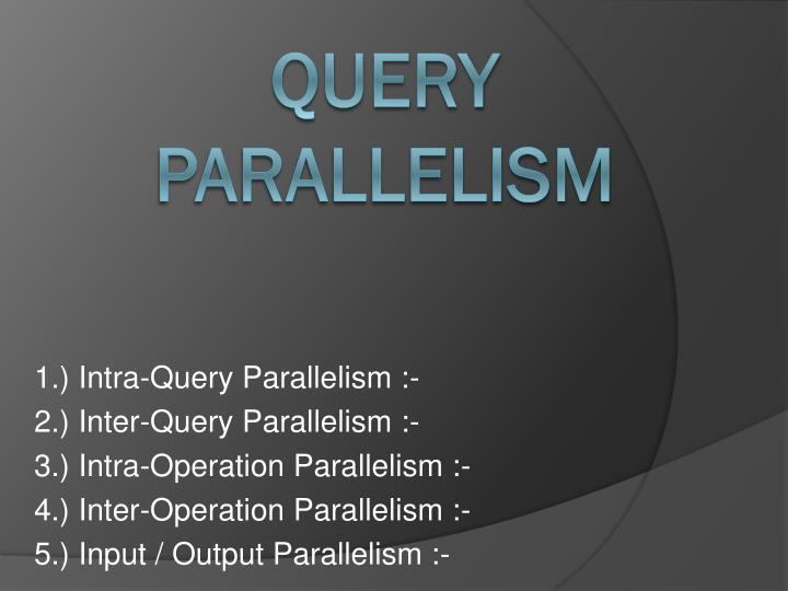 1.) Intra-Query Parallelism :-