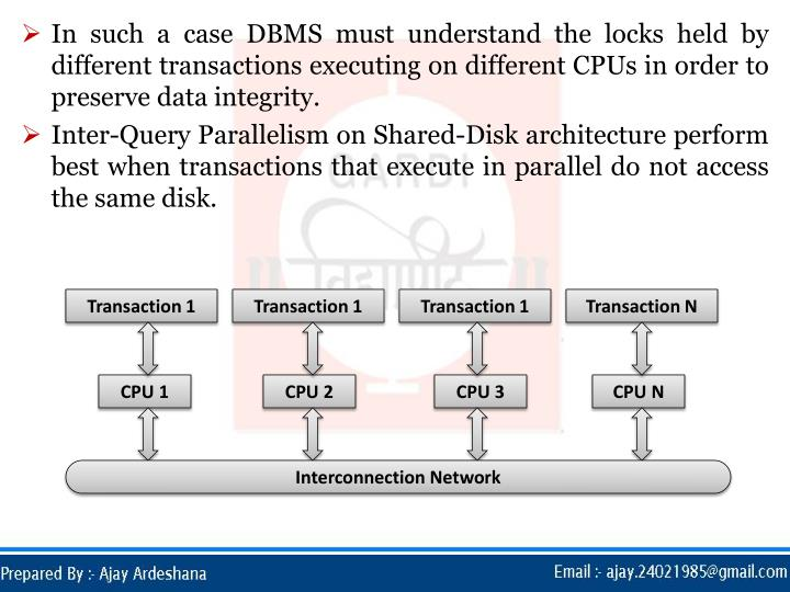 In such a case DBMS must understand the locks held by different transactions executing on different CPUs in order to preserve data integrity.
