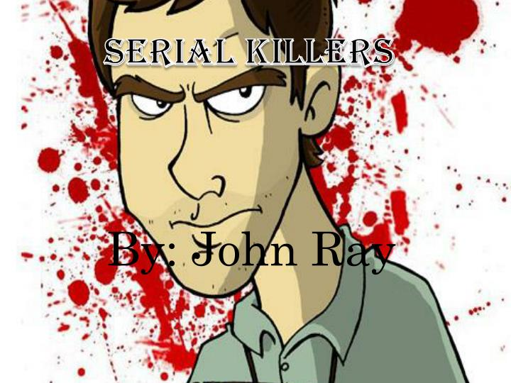 thesis on serial killers Serial killer 101 according to the american heritage dictionary a serial killer is  a person who attacks and kills victims one by one in a series of incidents.