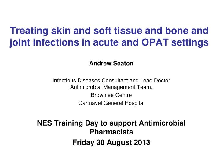 treating skin and soft tissue and bone and joint infections in acute and opat settings n.