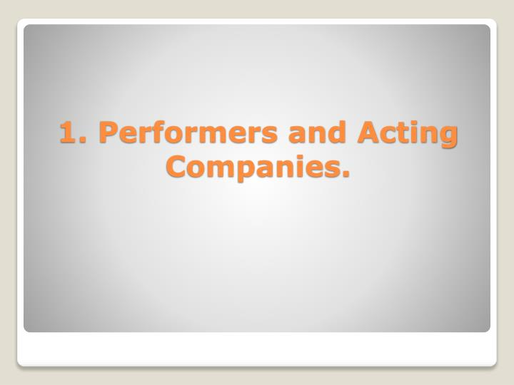 1 performers and acting companies