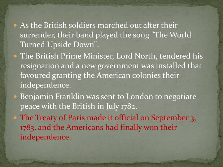 """As the British soldiers marched out after their surrender, their band played the song """"The World Turned Upside Down""""."""