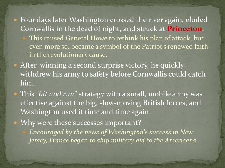 Four days later Washington crossed the river again, eluded Cornwallis in the dead of night, and struck at