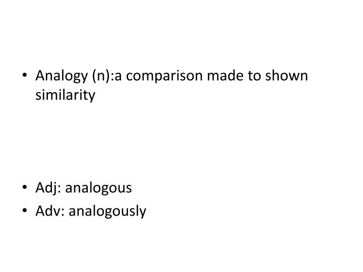 Analogy (n):a comparison made to shown similarity