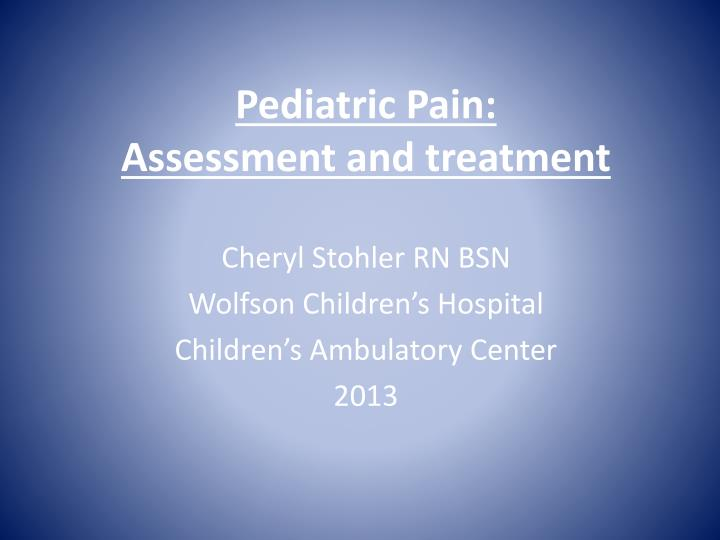 pediatric pain assessment and treatment n.
