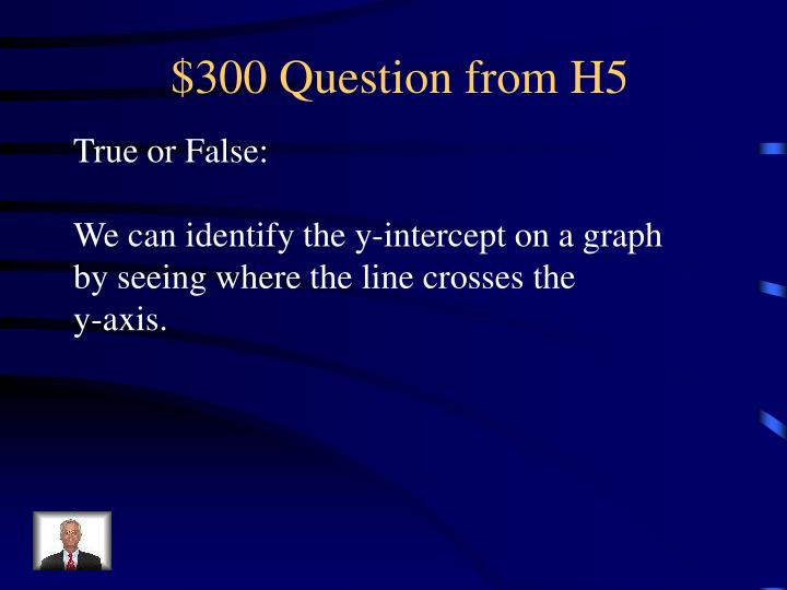 $300 Question from H5