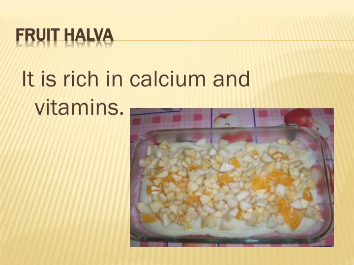 It is rich in calcium and vitamins.