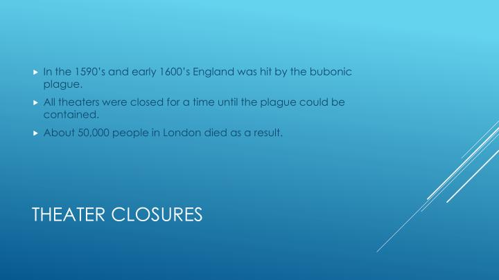 In the 1590's and early 1600's England was hit by the bubonic plague.