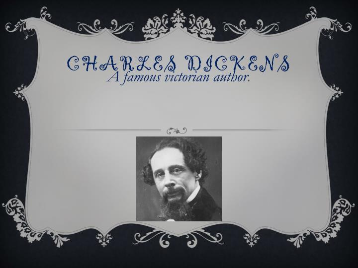 a discussion of the famous author charles dickens and his life