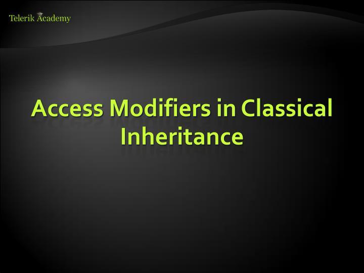 Access Modifiers in Classical Inheritance