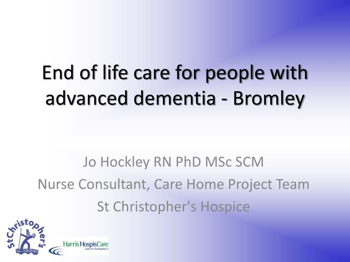 end of life care for people with advanced dementia bromley n.