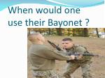 when would one use their bayonet