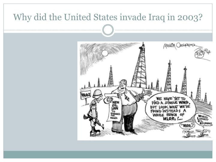 Why did the United States invade Iraq in 2003?