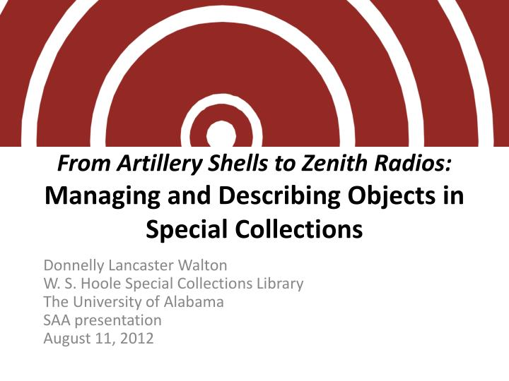 From artillery shells to zenith radios managing and describing objects in special collections