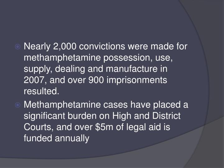 Nearly 2,000 convictions were made for methamphetamine possession, use, supply, dealing and manufacture in 2007, and over 900 imprisonments resulted.