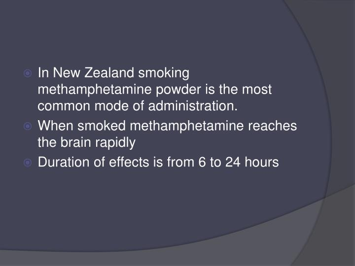 In New Zealand smoking methamphetamine powder is the most common mode of administration.