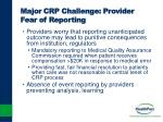 major crp challenge provider fear of reporting