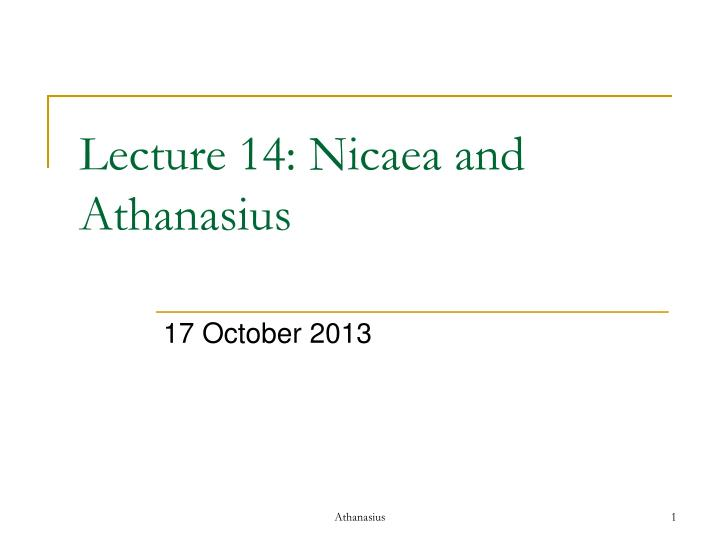 lecture 14 nicaea and athanasius