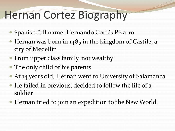 a biography and life work of hernan cortes a spanish conquistador Francisco pizarro biographyspanish explorer and conquistador francisco pizarro helped  francisco pizarro biography spanish explorer and  early life.