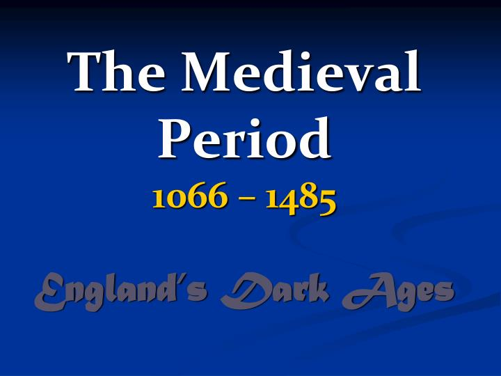 the medieval period 1066 1485 england s dark ages n.