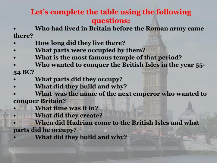 Let's complete the table using the following questions: