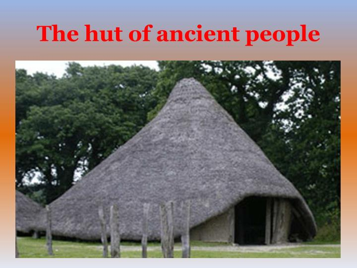 The hut of ancient people