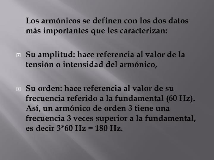 Los armónicos se definen con los dos datos más importantes que les caracterizan: