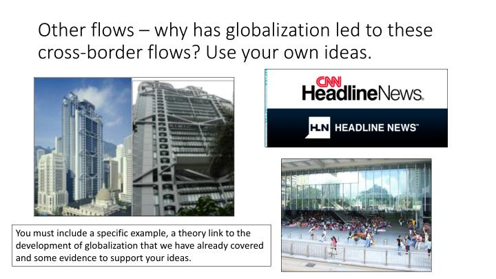 Other flows – why has globalization led to these cross-border flows? Use your own ideas.