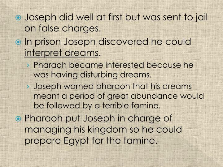 Joseph did well at first but was sent to jail on false charges.