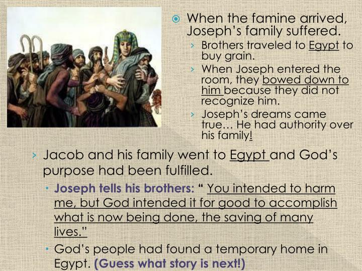 When the famine arrived, Joseph's family suffered.