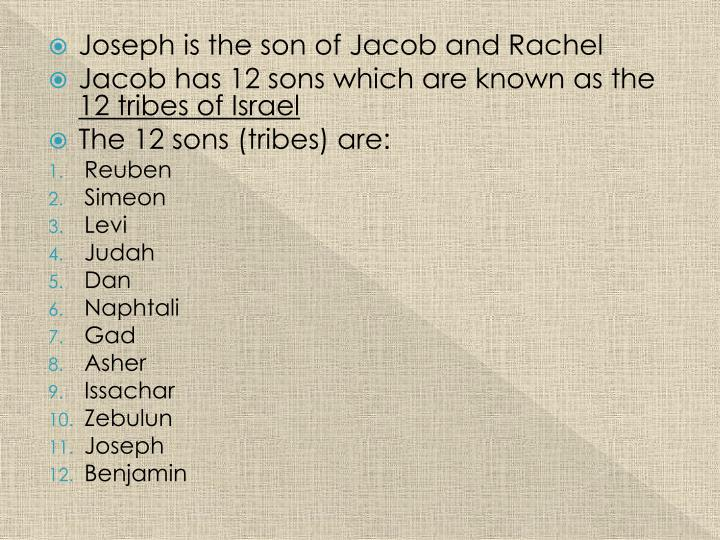 Joseph is the son of Jacob and Rachel