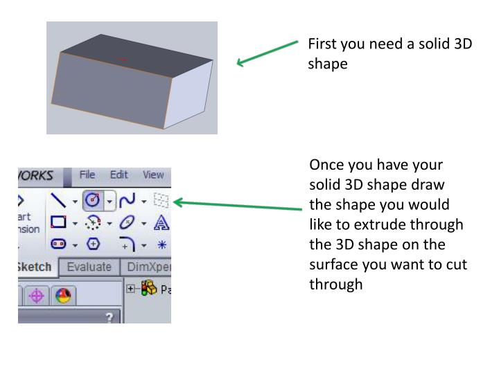 First you need a solid 3D shape