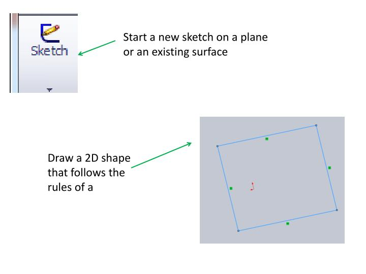 Start a new sketch on a plane or an existing surface