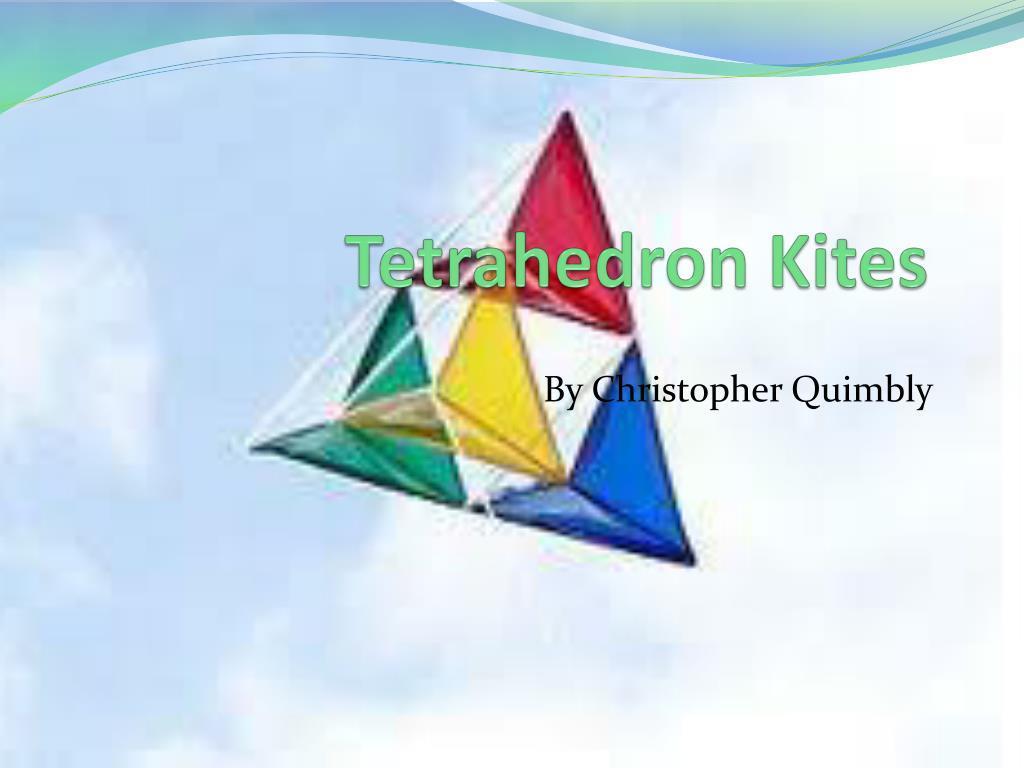 Ppt tetrahedron kites powerpoint presentation id2356180 tetrahedron kites n maxwellsz