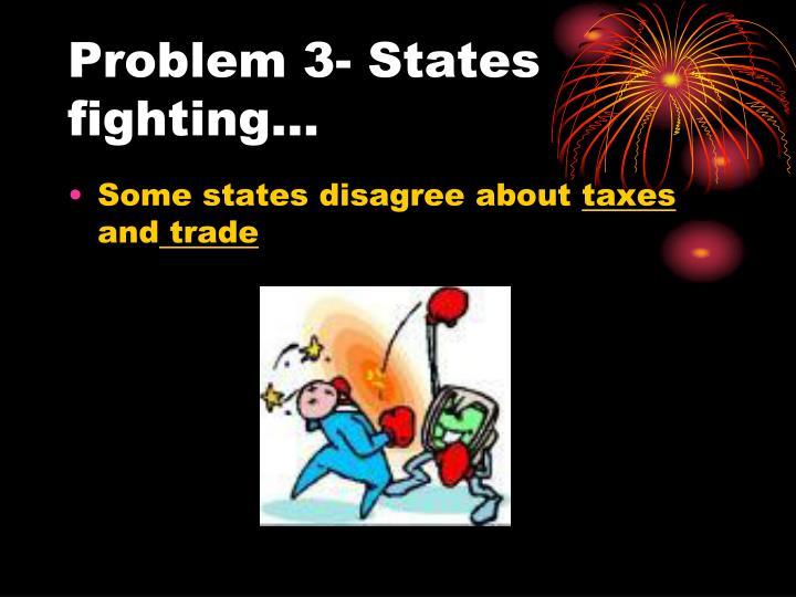 Problem 3- States fighting…