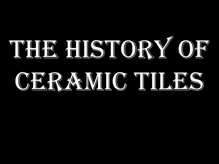 PPT - The History of Ceramic Tiles PowerPoint Presentation - ID:2356648