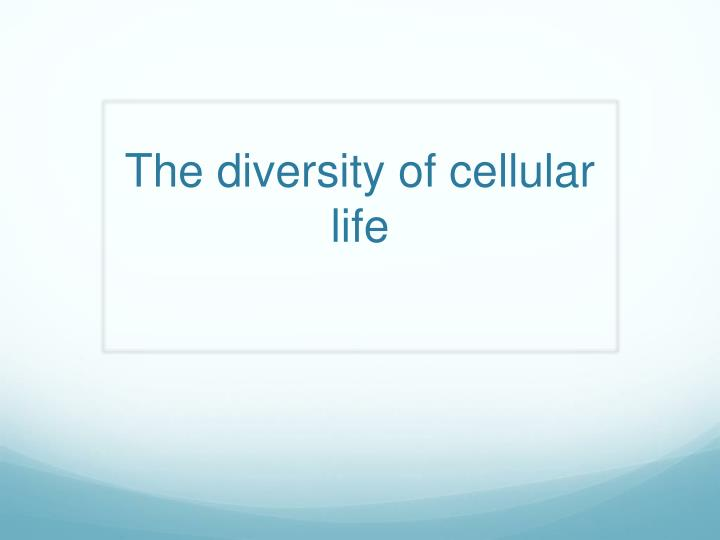 The diversity of cellular life