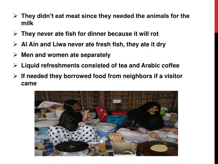 They didn't eat meat since they needed the animals for the milk