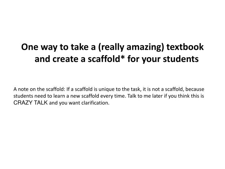 One way to take a (really amazing) textbook and create a scaffold* for your students