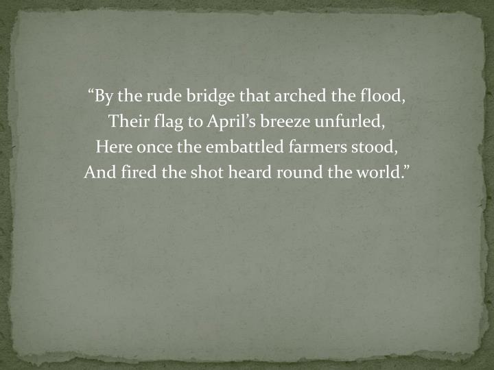 """By the rude bridge that arched the flood,"