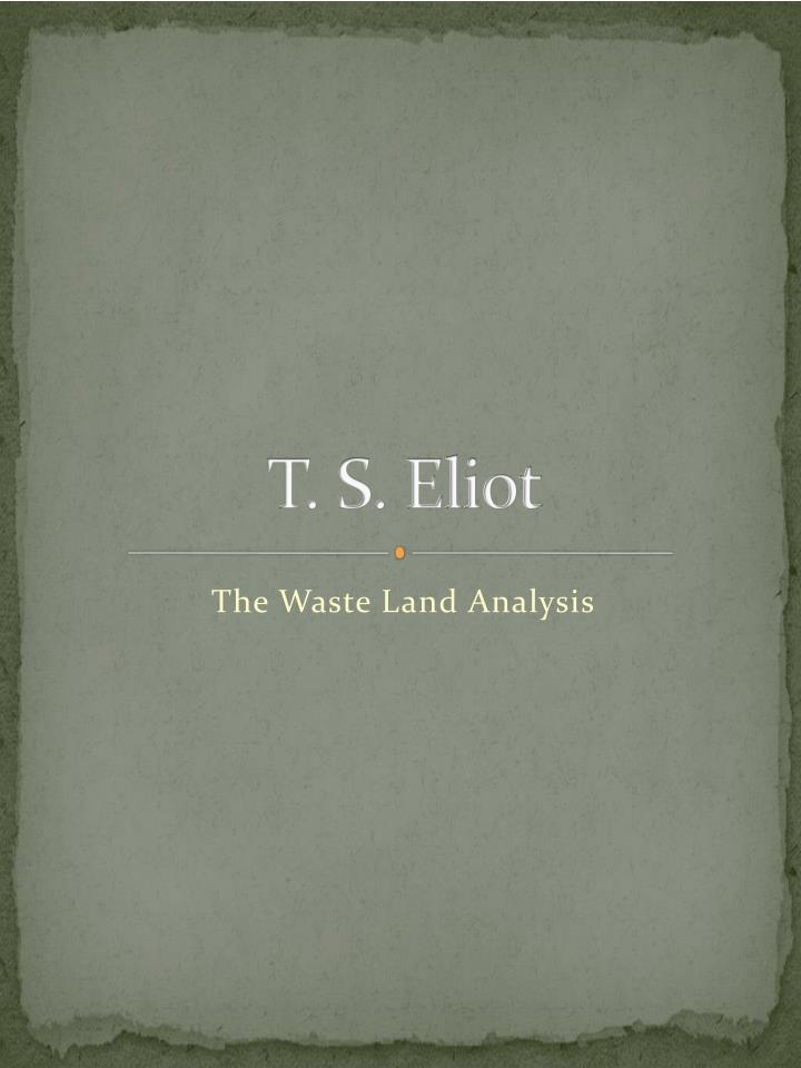 t s eliot analysis Ts eliot: ts eliot (1888–1965), best known for the poem the waste land (1922), was among the most important modernist poets.