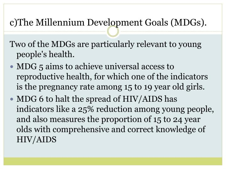 c)The Millennium Development Goals (MDGs).