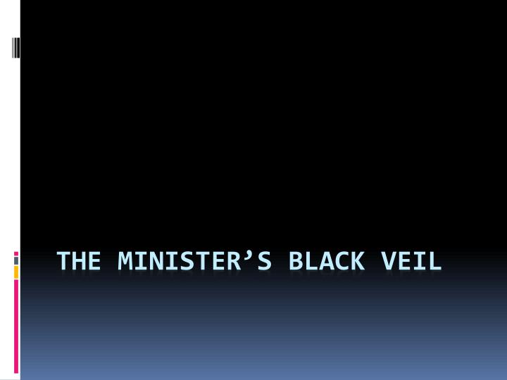 an analysis of the symbolism used in nathaniel hawthornes story the ministers black veil