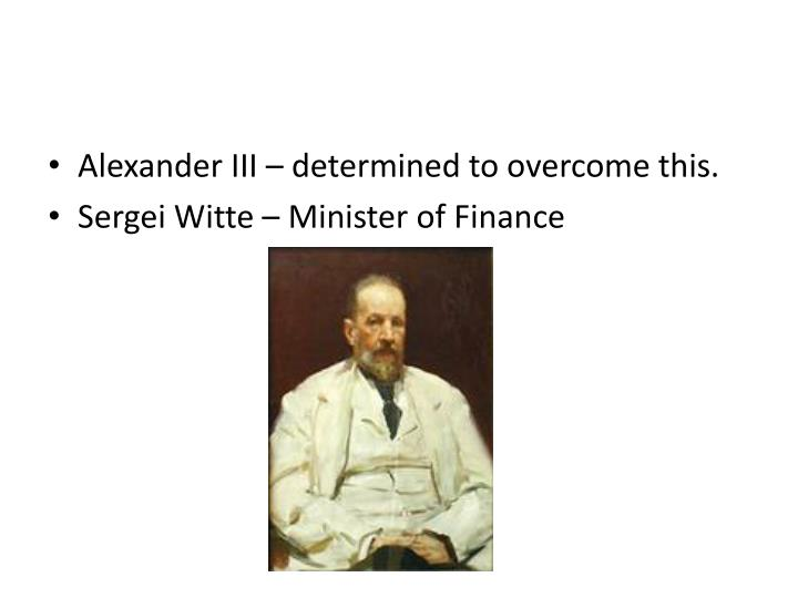 Alexander III – determined to overcome this.