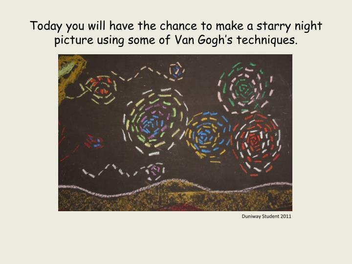Today you will have the chance to make a starry night picture using some of Van Gogh's techniques.