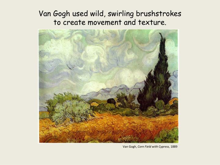 Van gogh used wild swirling brushstrokes to create movement and texture
