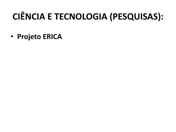 CIÊNCIA E TECNOLOGIA (PESQUISAS):