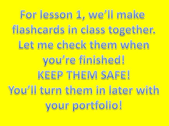 For lesson 1, we'll make
