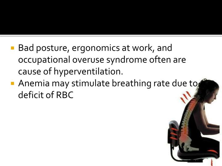 Bad posture, ergonomics at work, and occupational overuse syndrome often are cause of hyperventilation.