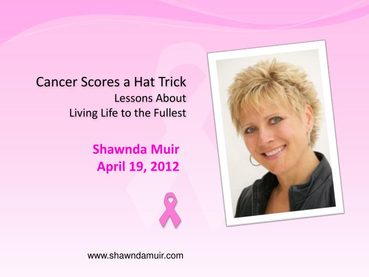 cancer scores a hat trick lessons about living life to the fullest n.